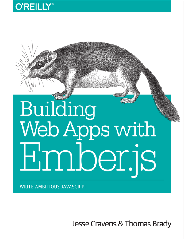 O'Reilly's Building Web Apps with Ember.js by Jesse Cravens